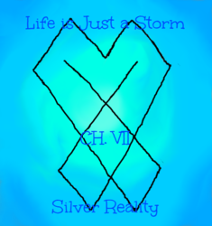 Life is Just a Storm- Chapter 7- Silver Reality