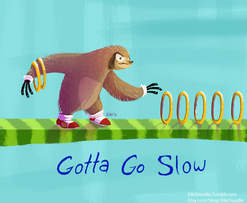GOTTA GO SLOW