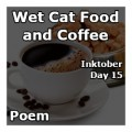 Wet Cat Food and Coffee (Inktober 2018 - Day 15)