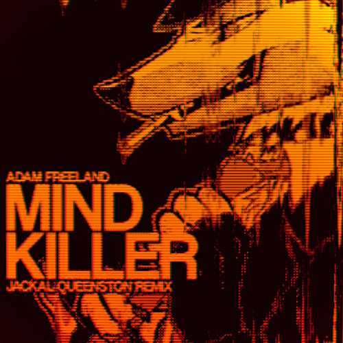 Adam Freeland - Mind Killer (Jackal Queenston RMX)