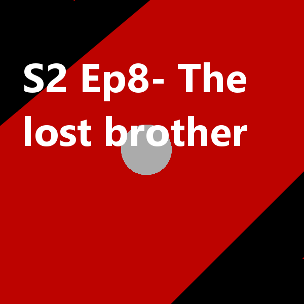 S2 Ep8 The Lost brother