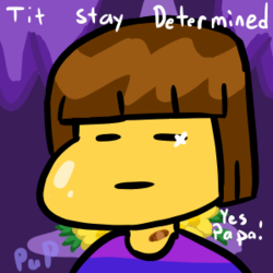 Undertale - Tit Stay Determined!