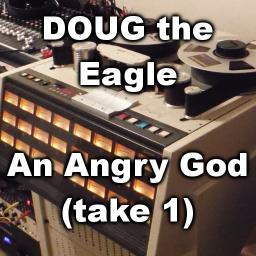 An Angry God (Tears of joy / Heresiarch Song) Take 1
