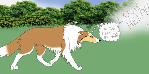 *Annoyed Lassie*