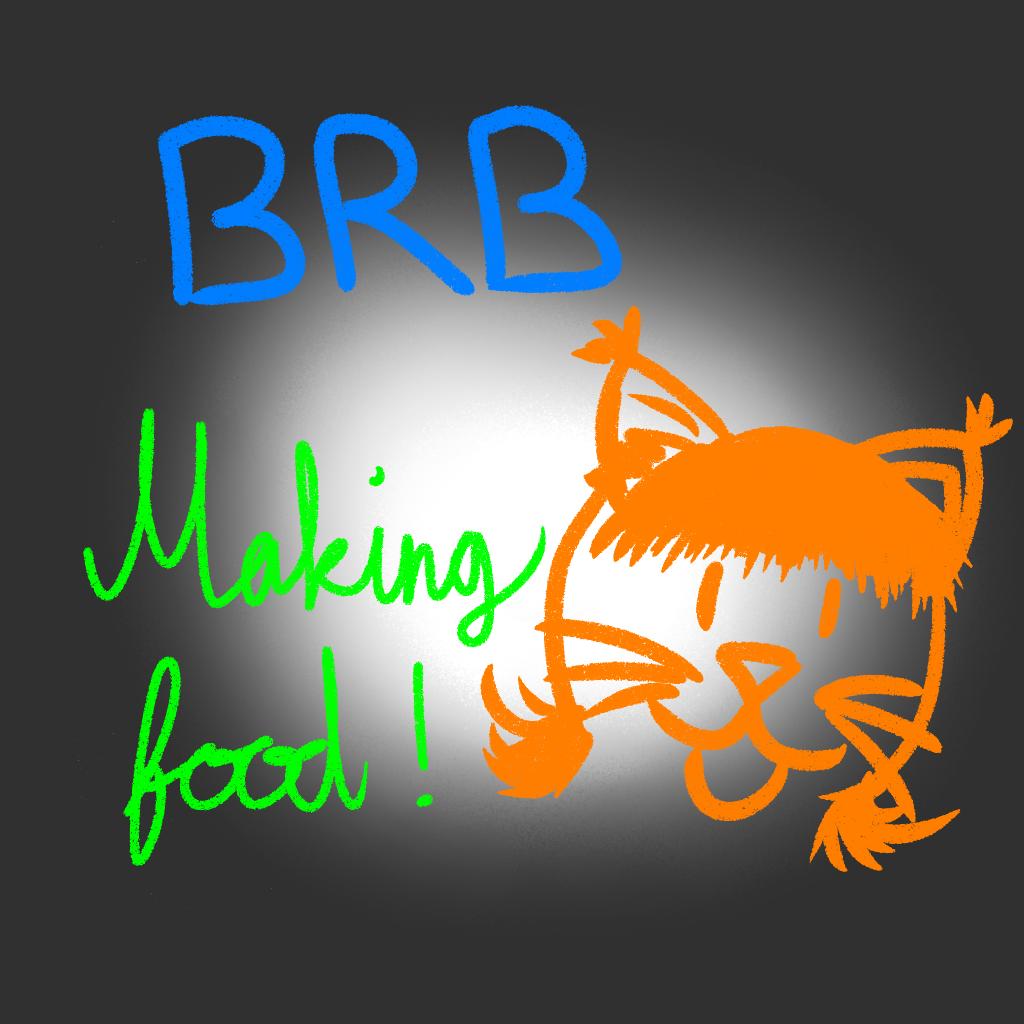 BRB Making food !