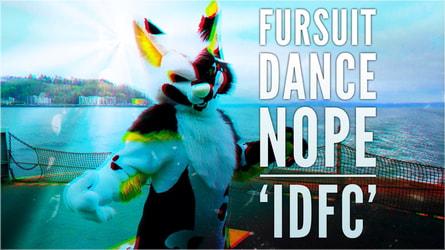 Fursuit Dance / Nope / 'IDFC' //