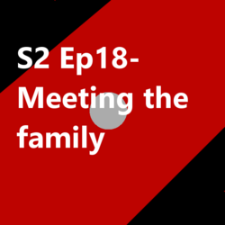 S2 Ep18 Meeting the family