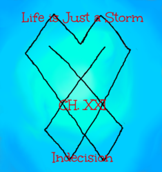 Life is Just a Storm- Chapter 21- Indecision