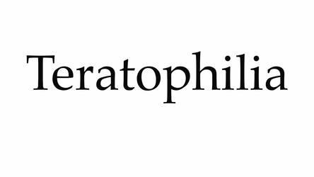 Teratophilia