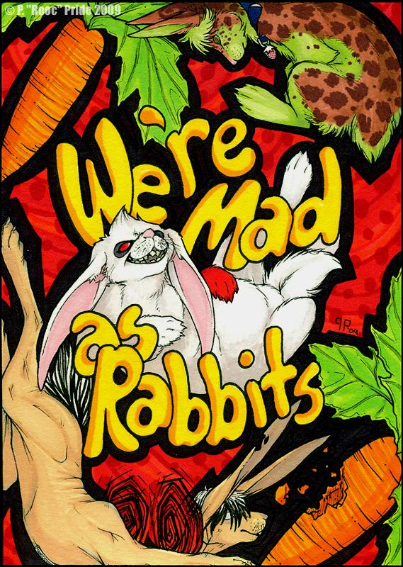 Mad as rabbits.
