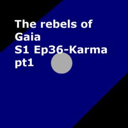 S1 Ep 36 Karma pt1