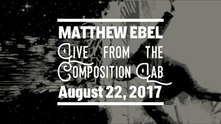 Live from the Composition Lab - August 22, 2017