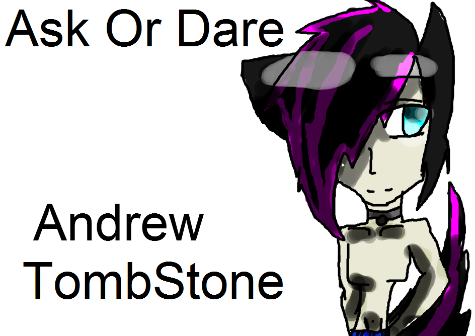 Ask Or Dare Andrew TombStone