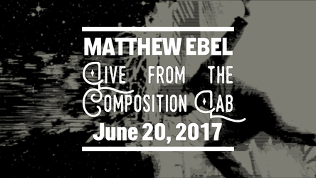 Live from the Composition Lab - June 20, 2017