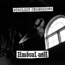 Nihilist Obsessions / Umbral Ash Split