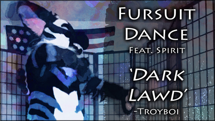 Fursuit Dance / Spirit / 'Dark Lawd' / Troyboi //