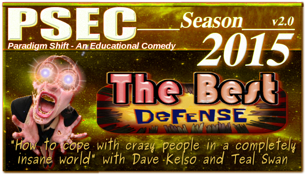 PSEC - 2015 - The Best Defense (with Dave Kelso & Teal Swan)