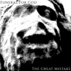 Funeral For God - The Great Mistake