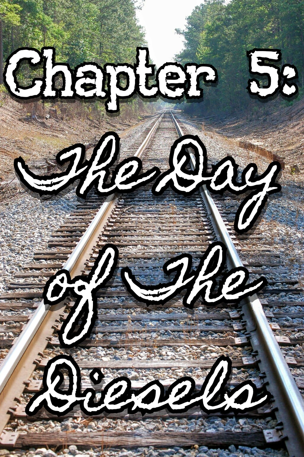 Chapter 5: The Day of The Diesels