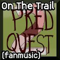 On The Trail (Pred Quest 2 fanmusic)