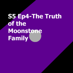 S5 Ep4- The Truth of the Moonstone family