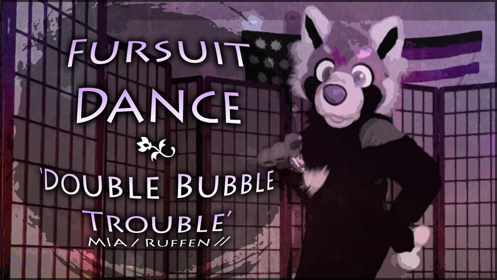 Fursuit Dance / Ruffen / 'Double Bubble Trouble' /