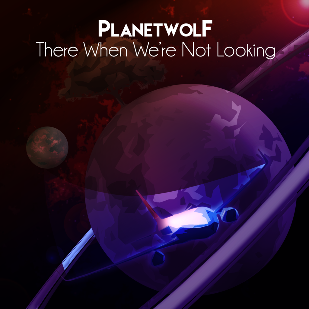PlanetWolF - There When We're Not Looking [OUT NOW!!]