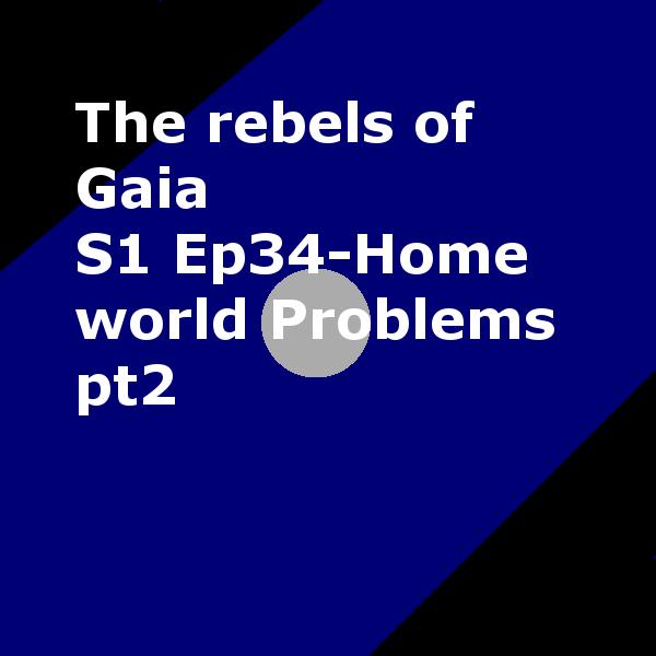 S1 Ep34 Homeworld Problems pt2