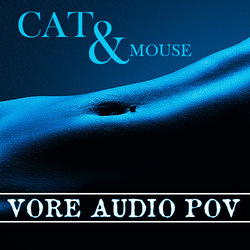 Cat & Mouse: Alt (Vore POV audio)
