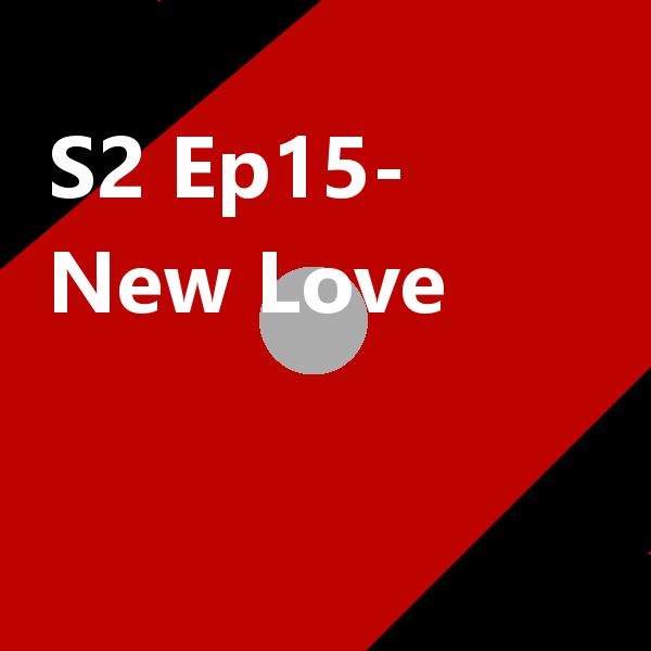 S2 Ep15 New Love