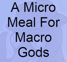 A Micro Meal For Macro Gods