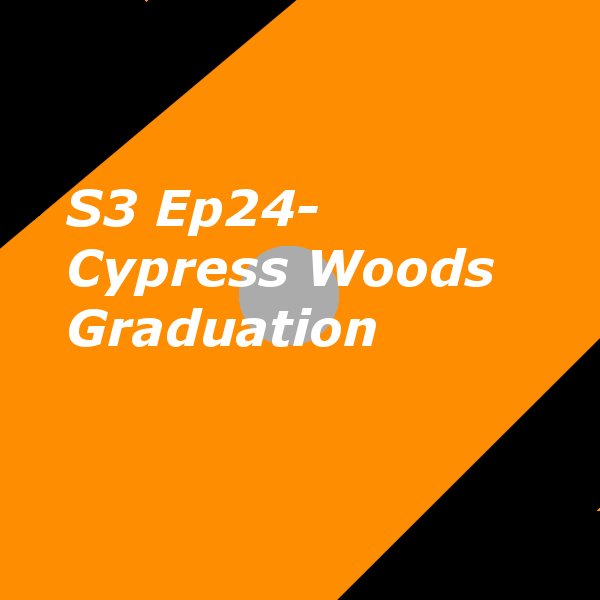S3 Ep24- Cypress Woods Graduation