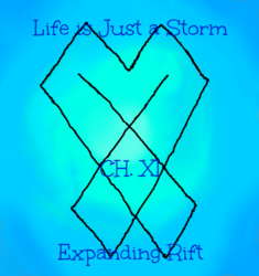 Life is Just a Storm- Chapter 11- Expanding Rift