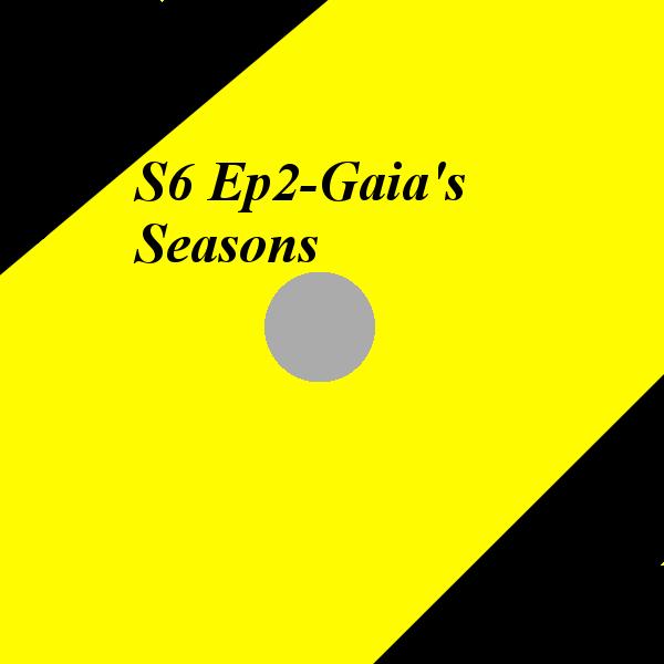 S6 Ep2-Gaia's Seasons