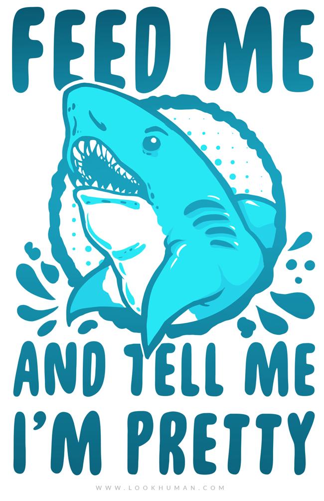 Feed Me and tell Me I'm Pretty Shark