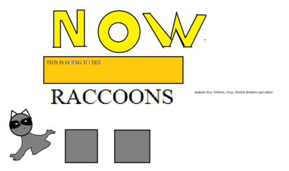 Now this is going to the raccoons