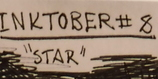 "INKTOBER #8 : "" STAR """