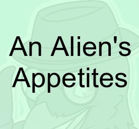 An Alien's Appetites