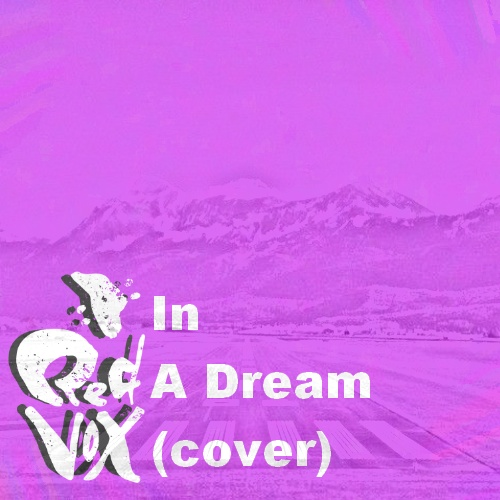Most recent image: In A Dream (Red Vox Cover)