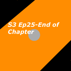 S3 Ep25- End of Chapter