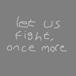 let us fight, once more