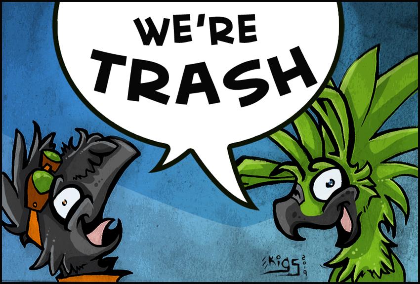 We're Trash birds! :D