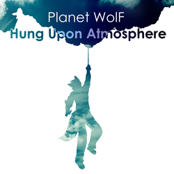 Planet WolF - Hung Upon Atmosphere
