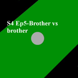 S4 Ep5- Brother vs brother