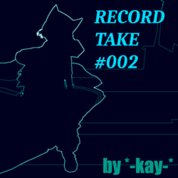 *-kay-* - Record Take #002