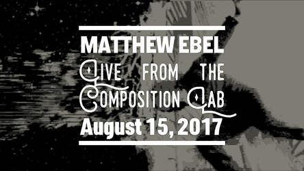 Live from the Composition Lab - August 15, 2017