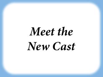 Meet the New Cast