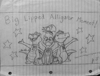 The Big-Lipped Alligator Moment!