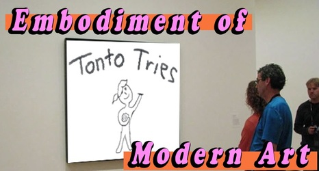Embodiment of Modern Art Tonto Tries Drawing