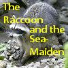 Featured image: The Raccoon and the Sea-Maiden